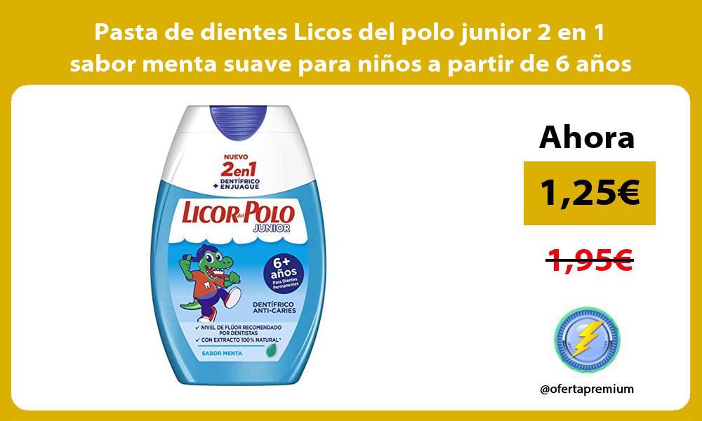 Pasta de dientes Licos del polo junior 2 en 1 sabor menta suave para niños a partir de 6 años