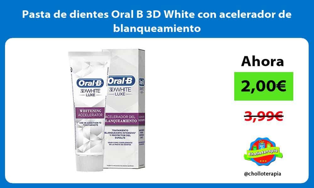 Pasta de dientes Oral B 3D White con acelerador de blanqueamiento