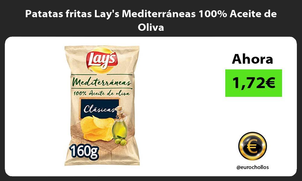 Patatas fritas Lays Mediterráneas 100 Aceite de Oliva