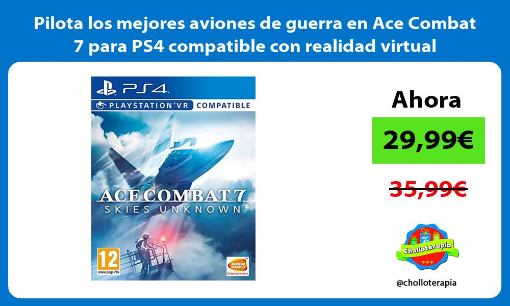 Pilota los mejores aviones de guerra en Ace Combat 7 para PS4 compatible con realidad virtual