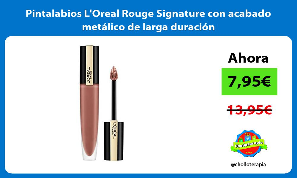 Pintalabios LOreal Rouge Signature con acabado metálico de larga duración