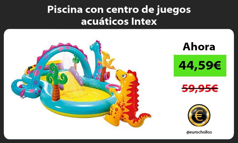 Piscina con centro de juegos acuáticos Intex