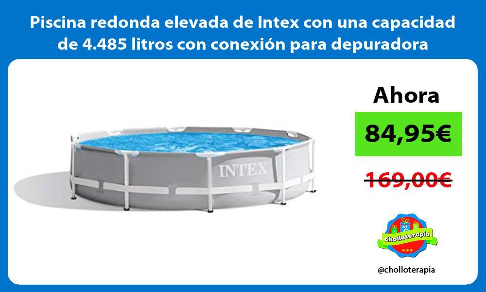 Piscina redonda elevada de Intex con una capacidad de 4 485 litros con conexión para depuradora