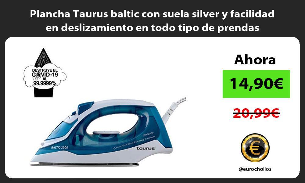 Plancha Taurus baltic con suela silver y facilidad en deslizamiento en todo tipo de prendas