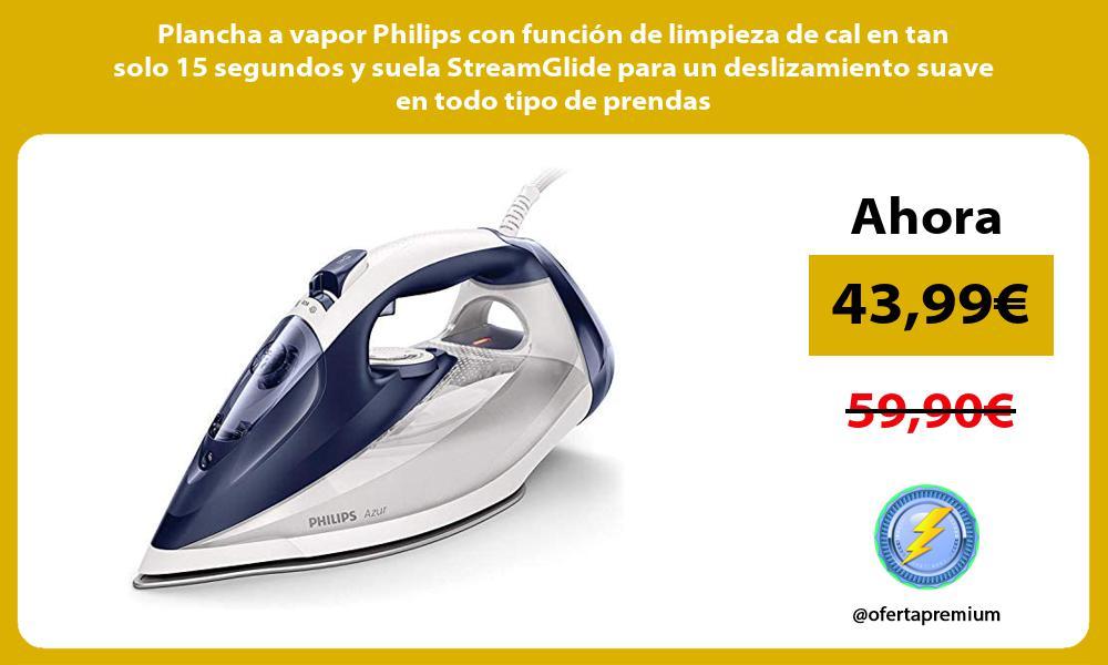Plancha a vapor Philips con función de limpieza de cal en tan solo 15 segundos y suela StreamGlide para un deslizamiento suave en todo tipo de prendas