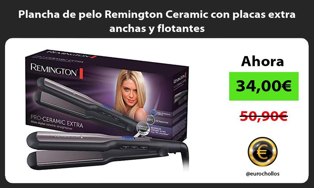 Plancha de pelo Remington Ceramic con placas extra anchas y flotantes