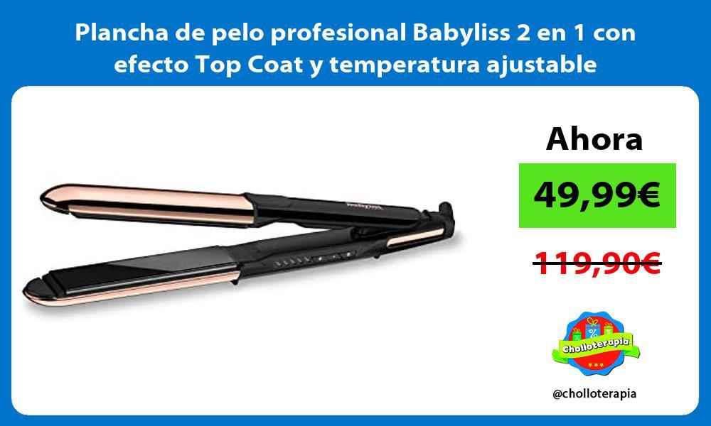 Plancha de pelo profesional Babyliss 2 en 1 con efecto Top Coat y temperatura ajustable