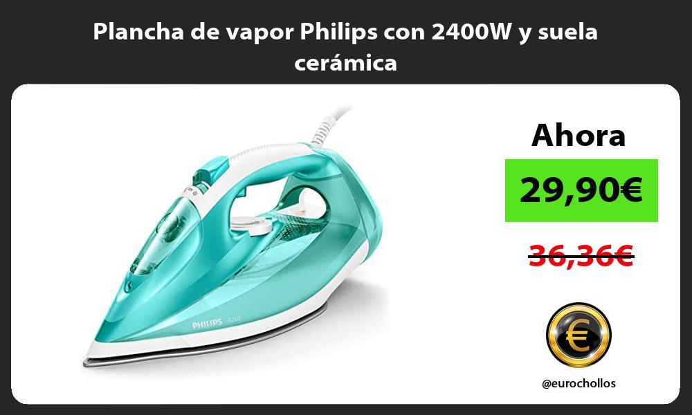 Plancha de vapor Philips con 2400W y suela cerámica