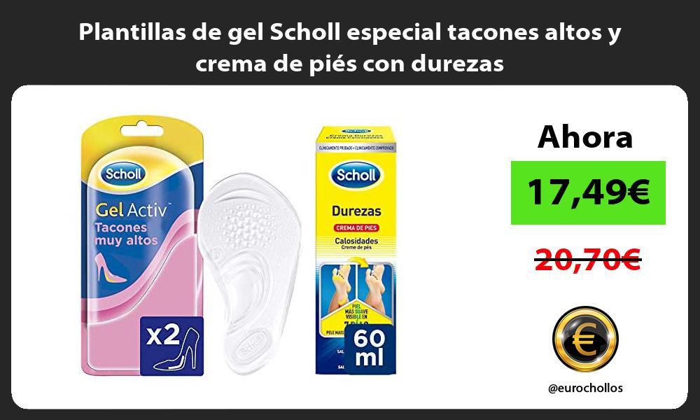 Plantillas de gel Scholl especial tacones altos y crema de piés con durezas