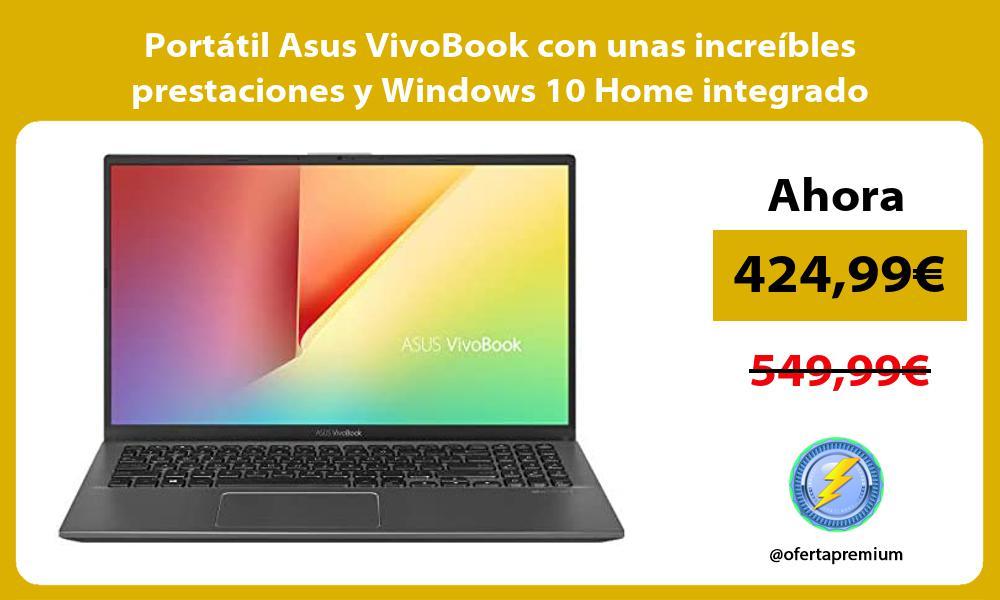 Portátil Asus VivoBook con unas increíbles prestaciones y Windows 10 Home integrado