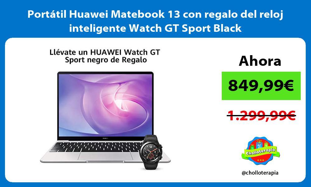 Portátil Huawei Matebook 13 con regalo del reloj inteligente Watch GT Sport Black