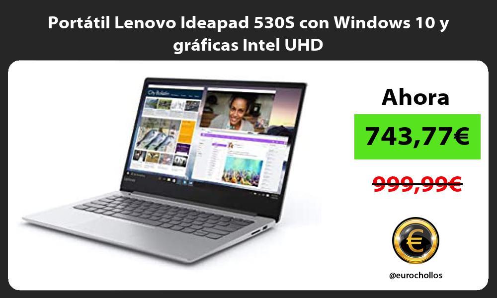Portátil Lenovo Ideapad 530S con Windows 10 y gráficas Intel UHD