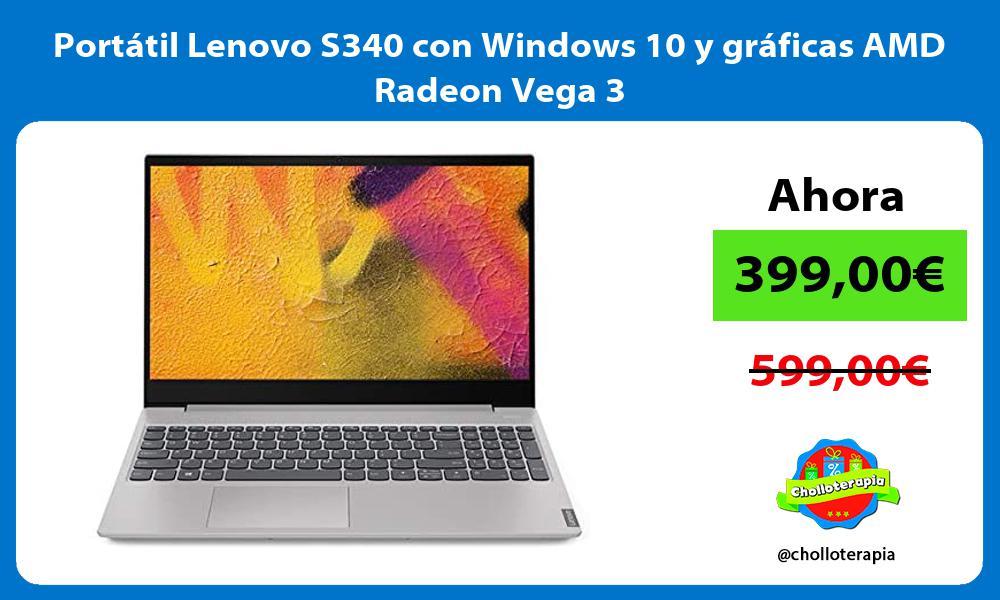 Portátil Lenovo S340 con Windows 10 y gráficas AMD Radeon Vega 3