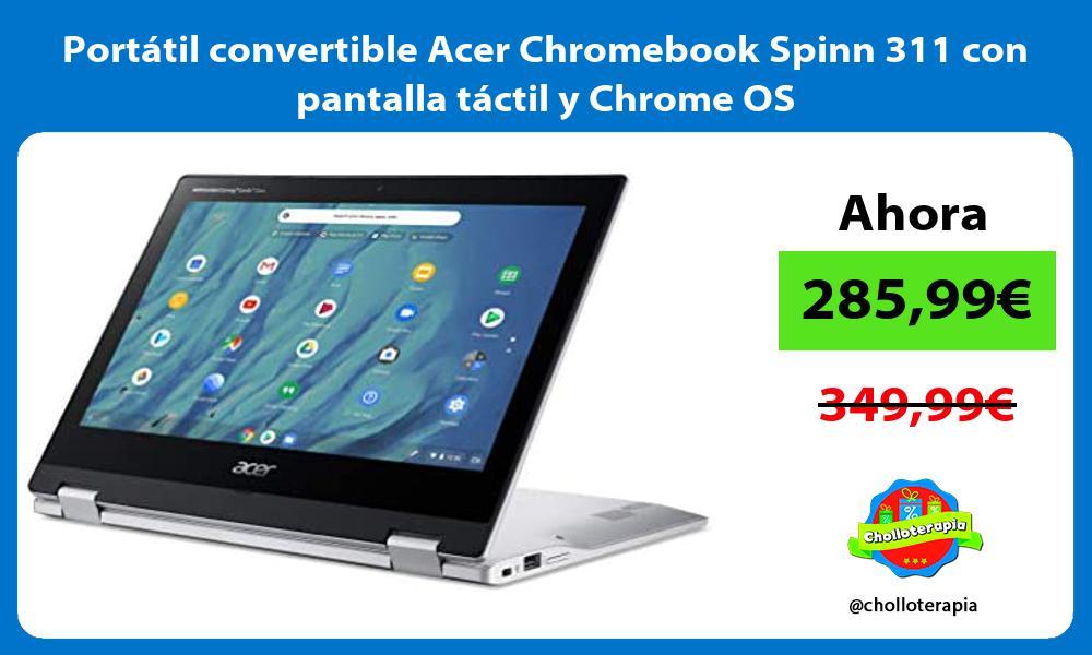Portátil convertible Acer Chromebook Spinn 311 con pantalla táctil y Chrome OS
