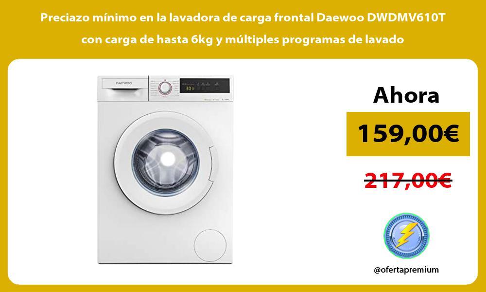 Preciazo mínimo en la lavadora de carga frontal Daewoo DWDMV610T con carga de hasta 6kg y múltiples programas de lavado