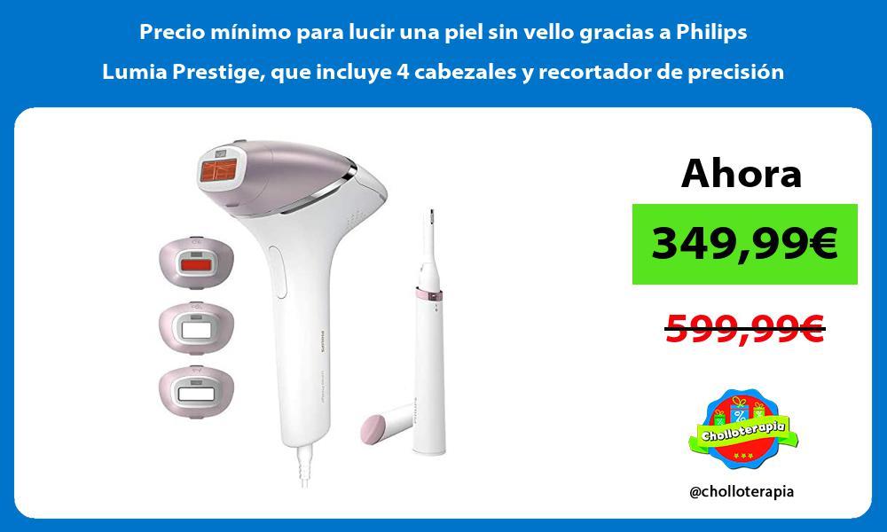 Precio mínimo para lucir una piel sin vello gracias a Philips Lumia Prestige que incluye 4 cabezales y recortador de precisión