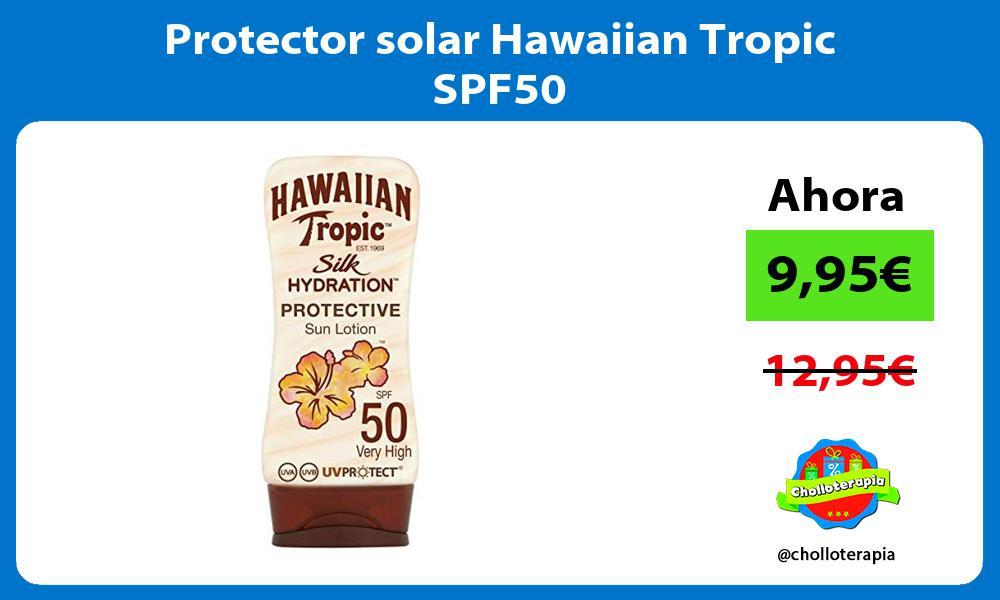 Protector solar Hawaiian Tropic SPF50