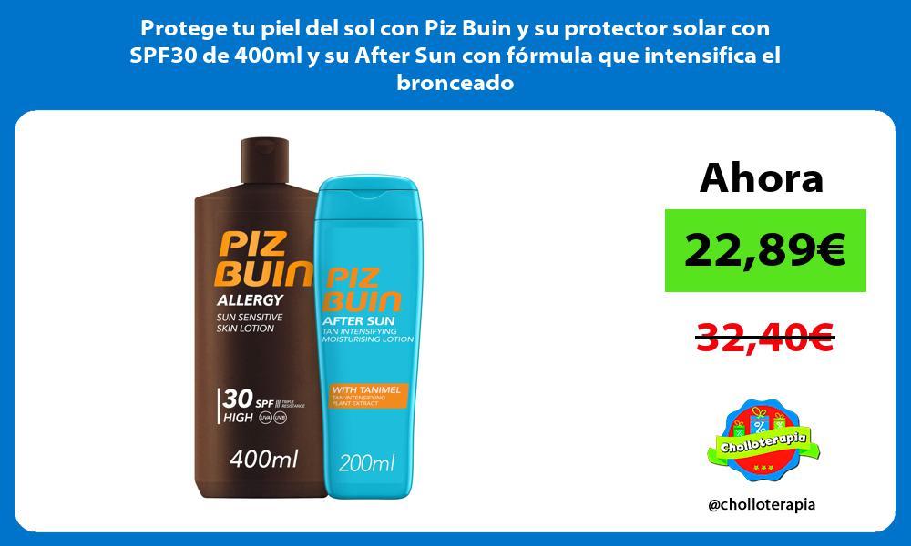 Protege tu piel del sol con Piz Buin y su protector solar con SPF30 de 400ml y su After Sun con fórmula que intensifica el bronceado