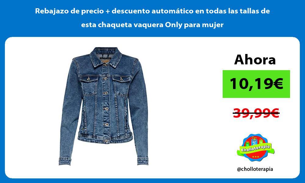 Rebajazo de precio descuento automático en todas las tallas de esta chaqueta vaquera Only para mujer