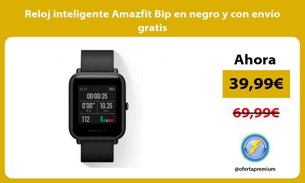Reloj inteligente Amazfit Bip en negro y con envío gratis