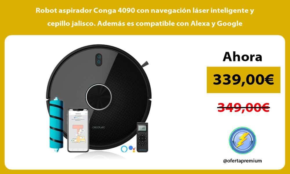 Robot aspirador Conga 4090 con navegación láser inteligente y cepillo jalisco Además es compatible con Alexa y Google