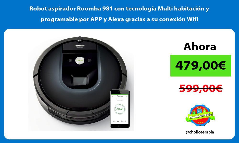 Robot aspirador Roomba 981 con tecnología Multi habitación y programable por APP y Alexa gracias a su conexión Wifi