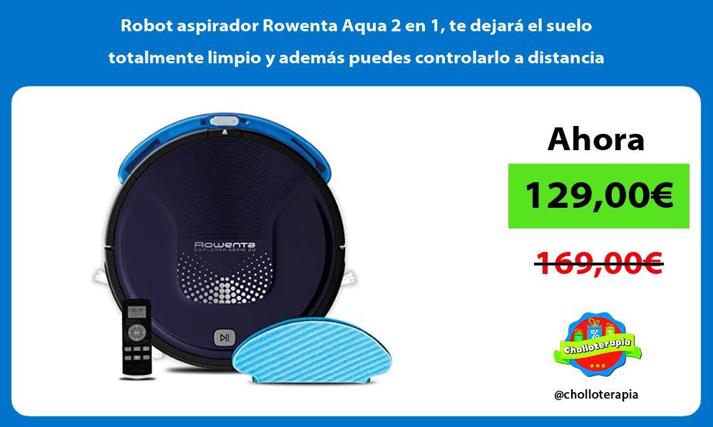 Robot aspirador Rowenta Aqua 2 en 1 te dejará el suelo totalmente limpio y además puedes controlarlo a distancia
