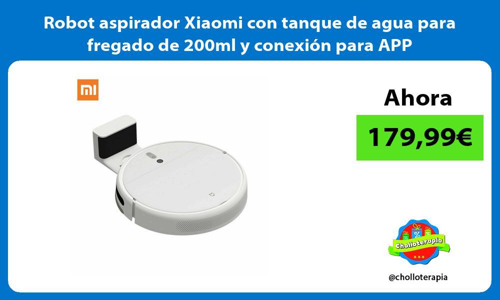 Robot aspirador Xiaomi con tanque de agua para fregado de 200ml y conexión para APP