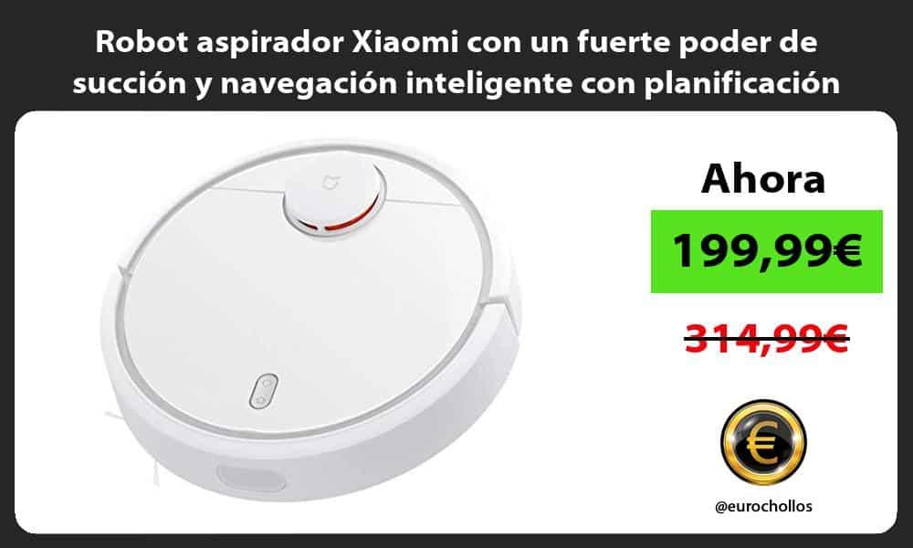 Robot aspirador Xiaomi con un fuerte poder de succión y navegación inteligente con planificación