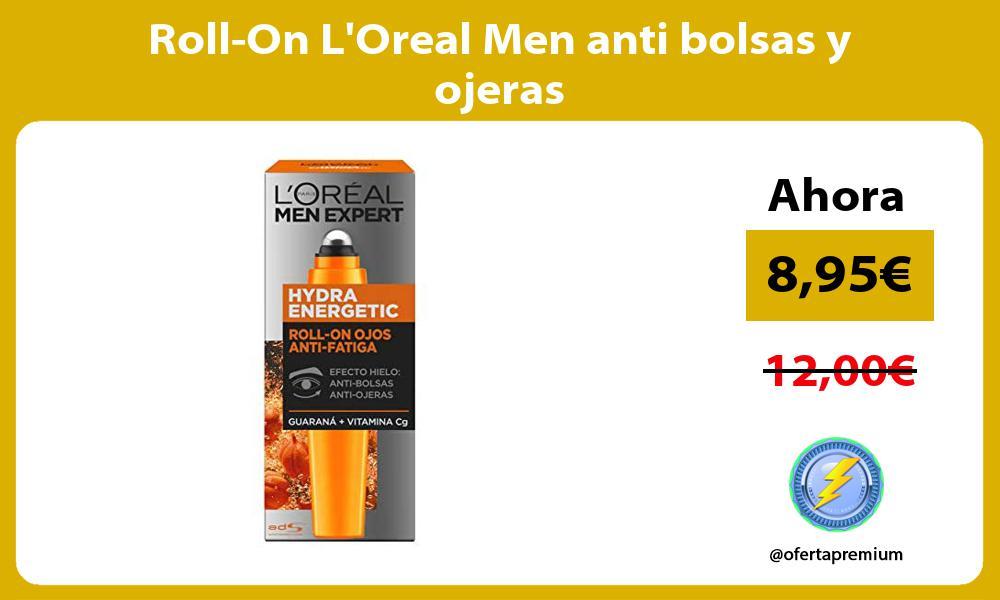 Roll On LOreal Men anti bolsas y ojeras