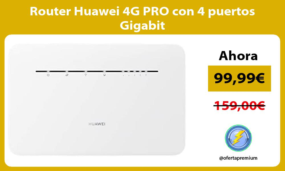 Router Huawei 4G PRO con 4 puertos Gigabit