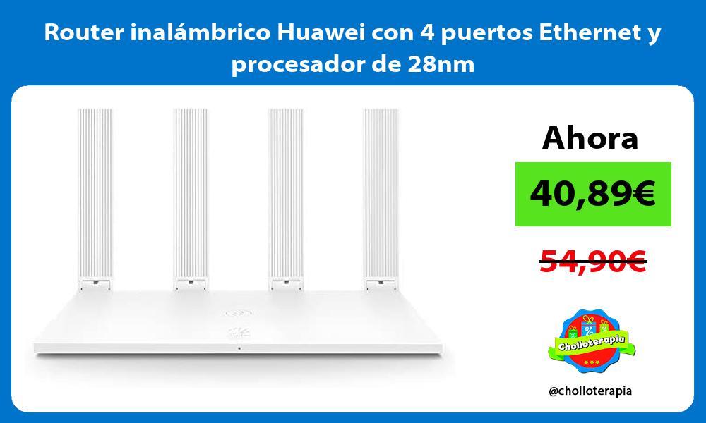 Router inalámbrico Huawei con 4 puertos Ethernet y procesador de 28nm