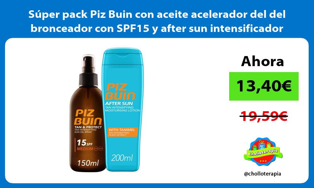 Súper pack Piz Buin con aceite acelerador del del bronceador con SPF15 y after sun intensificador