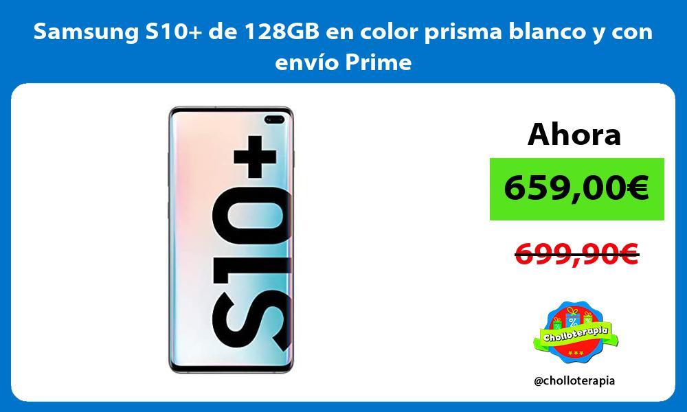 Samsung S10 de 128GB en color prisma blanco y con envío Prime
