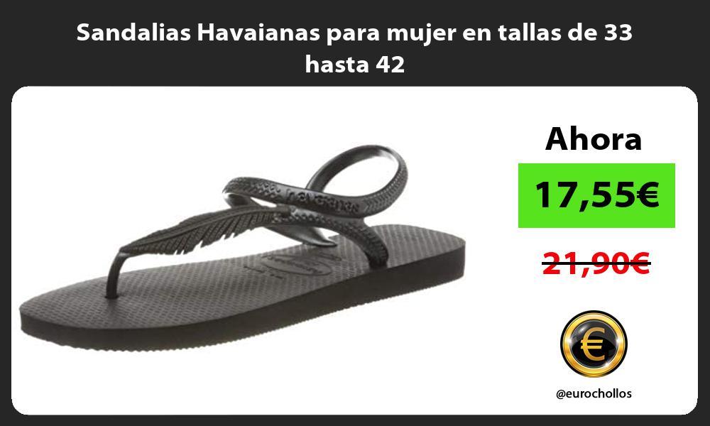 Sandalias Havaianas para mujer en tallas de 33 hasta 42