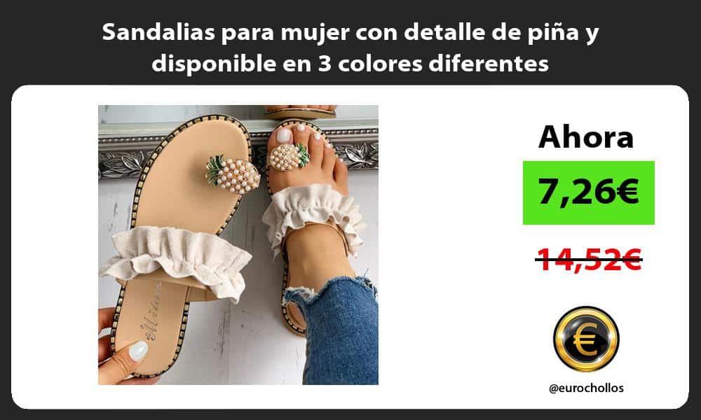 Sandalias para mujer con detalle de piña y disponible en 3 colores diferentes