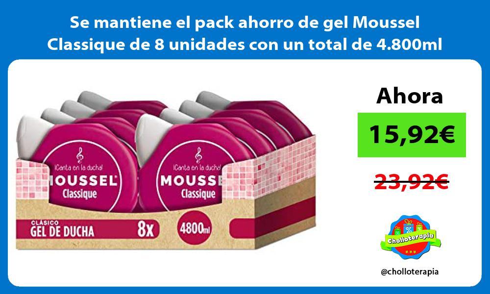 Se mantiene el pack ahorro de gel Moussel Classique de 8 unidades con un total de 4 800ml