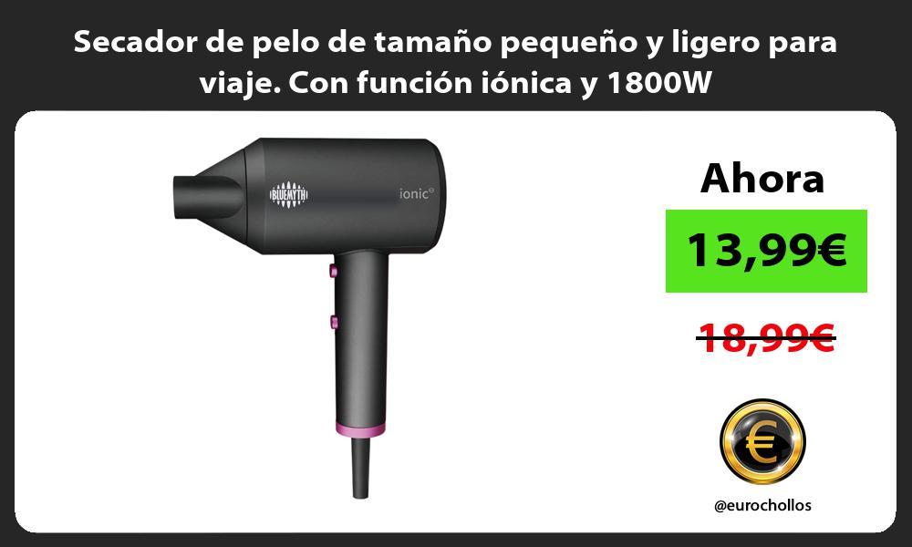 Secador de pelo de tamaño pequeño y ligero para viaje Con función iónica y 1800W