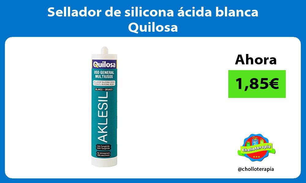 Sellador de silicona ácida blanca Quilosa