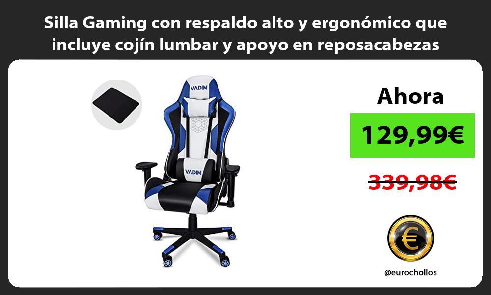 Silla Gaming con respaldo alto y ergonómico que incluye cojín lumbar y apoyo en reposacabezas