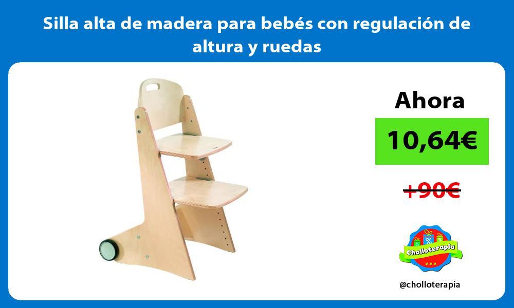 Silla alta de madera para bebés con regulación de altura y ruedas