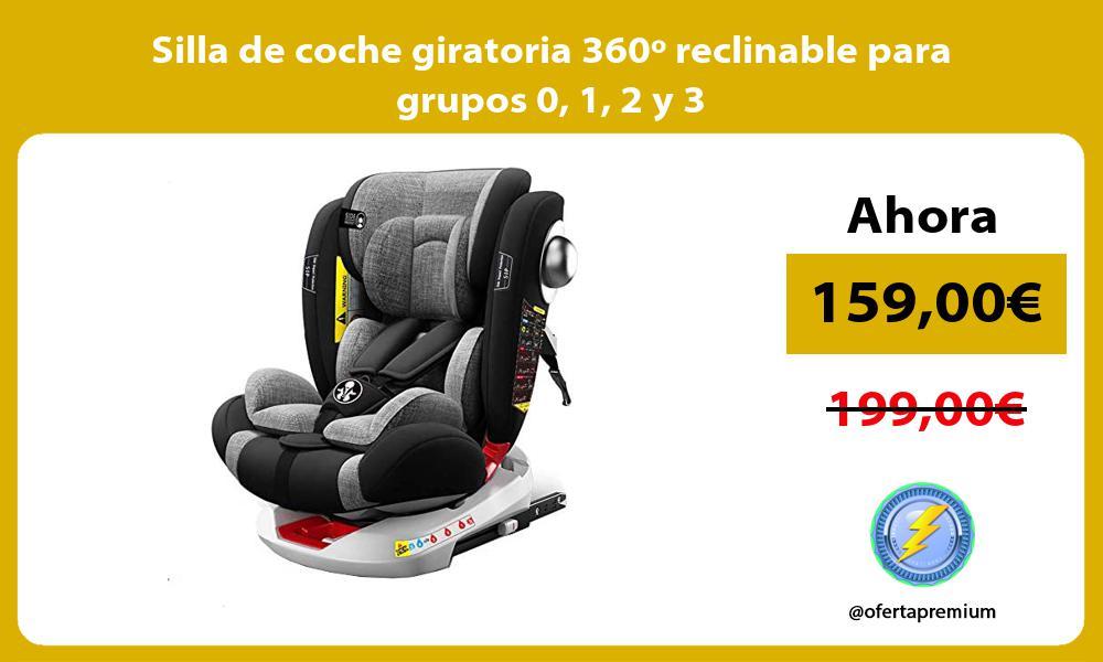 Silla de coche giratoria 360º reclinable para grupos 0 1 2 y 3