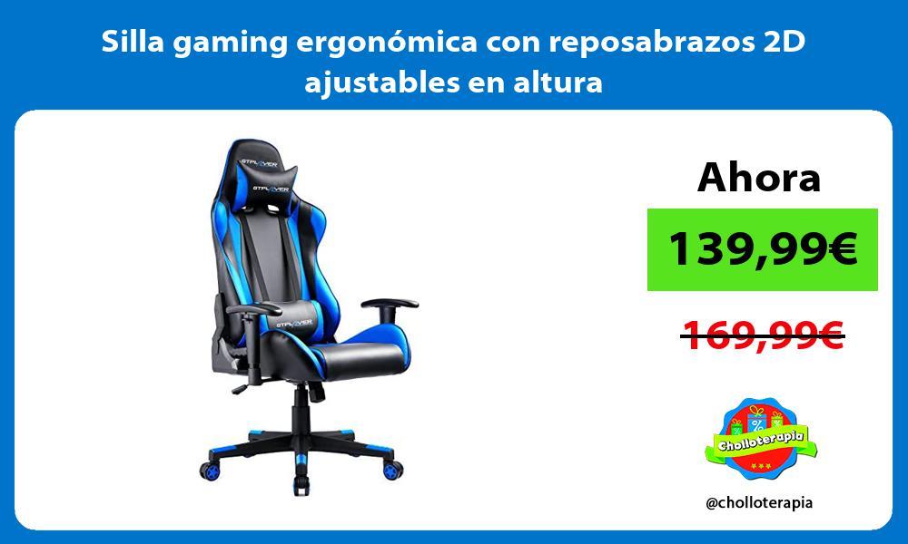 Silla gaming ergonómica con reposabrazos 2D ajustables en altura