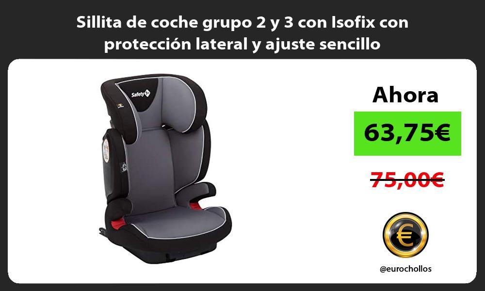 Sillita de coche grupo 2 y 3 con Isofix con protección lateral y ajuste sencillo