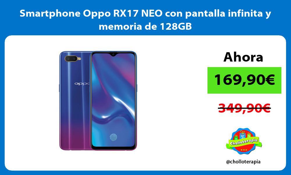 Smartphone Oppo RX17 NEO con pantalla infinita y memoria de 128GB