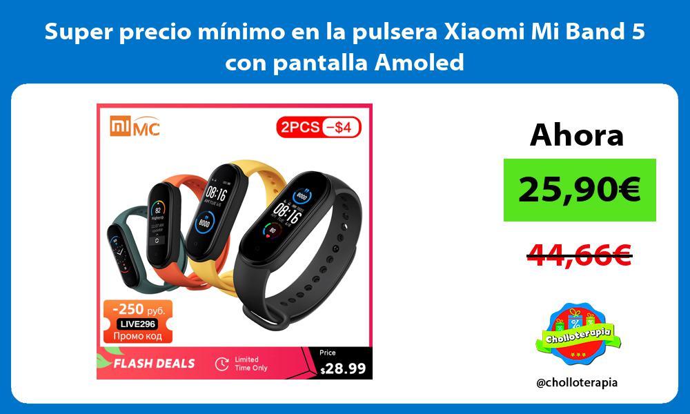 Super precio mínimo en la pulsera Xiaomi Mi Band 5 con pantalla Amoled
