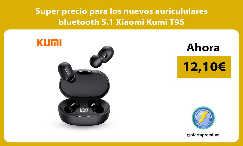 Super precio para los nuevos auricululares bluetooth 5 1 Xiaomi Kumi T9S