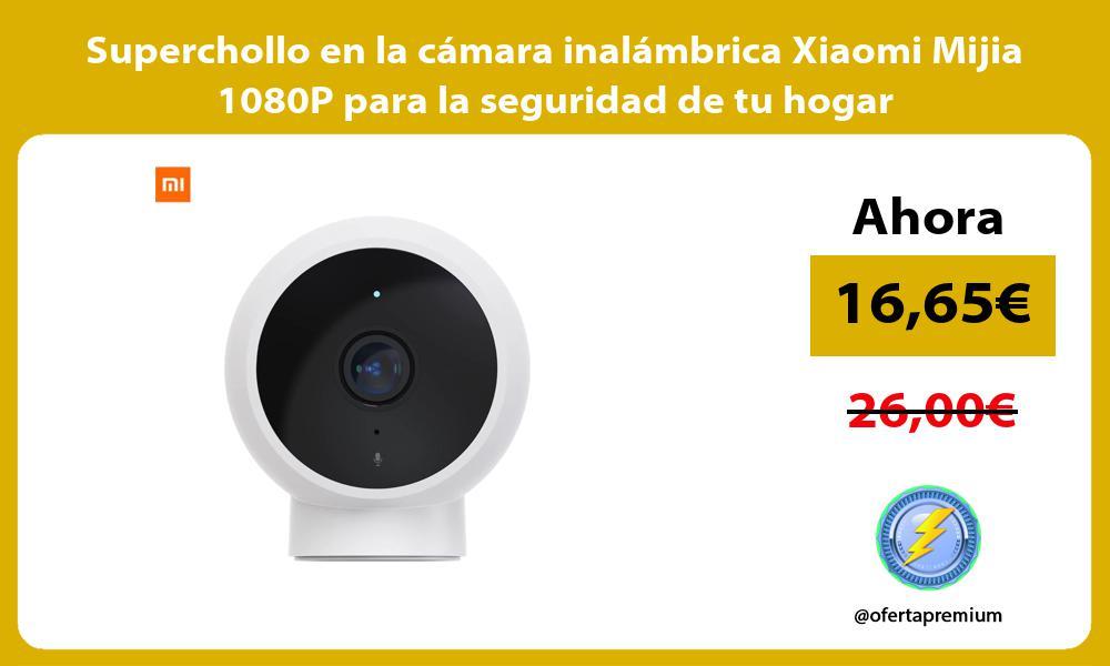 Superchollo en la cámara inalámbrica Xiaomi Mijia 1080P para la seguridad de tu hogar