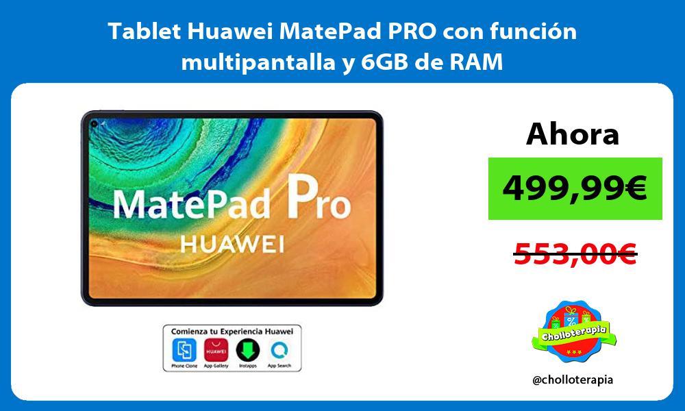 Tablet Huawei MatePad PRO con función multipantalla y 6GB de RAM