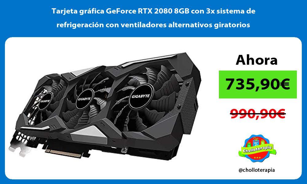 Tarjeta gráfica GeForce RTX 2080 8GB con 3x sistema de refrigeración con ventiladores alternativos giratorios